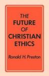 The Future of Christian Ethics - Ronald H. Preston