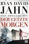 Der letzte Morgen: Thriller - Ryan David Jahn, Teja Schwaner
