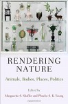 Rendering Nature: Animals, Bodies, Places, Politics (Nature and Culture in America) - Marguerite S. Shaffer, Phoebe S. K. Young