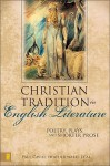 Christian Tradition in English Literature: Poetry, Plays, and Shorter Prose - Paul Cavill
