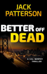 Better Off Dead (A Cal Murphy Thriller) (Volume 3) - Jack Patterson