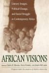 African Visions: Literary Images, Political Change, and Social Struggle in Contemporary Africa - Cheryl B. Mwaria, Joseph McLaren, Silvia Federici