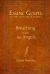 Essene Gospel of Archangel Raphael I: Breathing with the Angels - Olivier Manitara