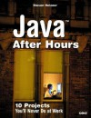 Java After Hours: 10 Projects You'll Never Do at Work - Steven Holzner