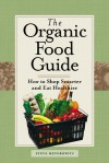 The Organic Food Guide: How to Shop Smarter and Eat Healthier - Steve Meyerowitz