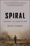 Spiral: Trapped in the Forever War - Mark Danner