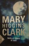Bella al chiaro di luna - Mary Higgins Clark, M. B. Piccioli