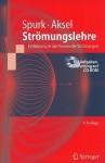 Stromungslehre: Einfuhrung In die Theorie der Stromungen [With CDROM] - Joseph Spurk, Nuri Aksel
