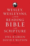 Wesley, Wesleyans, and Reading Bible as Scripture - Joel B. Green, David F. Watson