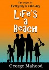 Life's a Beach - George Mahood