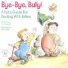 Bye-Bye, Bully: A Kid's Guide for Dealing with Bullies (Elf-Help Books for Kids) - J.S. Jackson