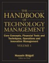 The Handbook of Technology Management: Core Concepts, Financial Tools and Techniques, Operations and Innovation Management (Volume 1) - Hossein Bidgoli