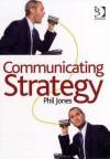 Communicating Strategy - Phil Jones