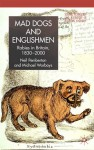 Mad Dogs and Englishmen: Rabies in Britain 1830-2000 - Neil Pemberton, Michael Worboys