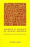 Women and Words in Saudi Arabia: Politics of Literary Discourse - Saddeka Arebi