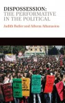 Dispossession: The Performative in the Political (PCVS-Polity Conversations Series) - Judith Butler, Athena Athanasiou