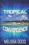 Tropical Convergence - Melissa Good