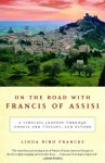 On the Road with Francis of Assisi: A Timeless Journey Through Umbria and Tuscany, and Beyond - Linda Bird Francke