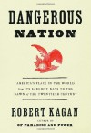 Dangerous Nation: America's Place in the World from Its Earliest Days to the Dawn of the Twentieth Century - Robert Kagan