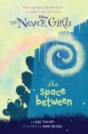 The Space Between (Disney: The Never Girls, #2) - Kiki Thorpe
