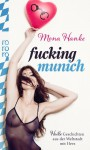 Fucking Munich - Heiße Geschichten aus der Weltstadt mit Herz - Mona Hanke