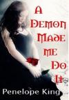 A Demon Made Me Do It (Demonblood #1) - Penelope King