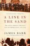A Line in the Sand: The Anglo-French Struggle for the Middle East, 1914-1948: The Anglo-French Struggle for the Middle East, 1914–1948 - James Barr