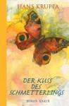 Der Kuss des Schmetterlings: Roman - Hans Kruppa