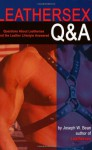Leathersex Q&A: Questions about Leathersex and the Leather Lifestyle Answered - Joseph W. Bean