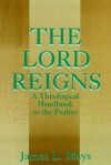 The Lord Reigns - A Theological Handbook to the Psalms - James Luther Mays