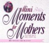 Mini Moments for Mothers: Forty Bright Spots to Make a Mother's Day - Robert Strand