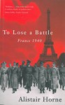 To Lose A Battle - Alistair Horne