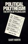 Political Polytheism: The Myth Of Pluralism - Gary North