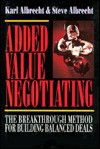 Added Value Negotiating: The Breakthrough Method for Building Balanced Deals - Karl Albrecht, Steve Albrecht