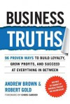 Business Truths: 96 Proven Ways to Build Loyalty, Grow Profits, and Succeed at Everything in Between - Andrew Z Brown, Robert Gold