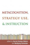 Metacognition, Strategy Use, and Instruction - Harriet Salatas Waters, Wolfgang Schneider, John G. Borkowski