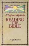 A Beginner's Guide to Reading the Bible - Craig R. Koester