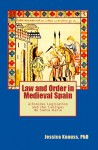 Law and Order in Medieval Spain: Alfonsine Legislation and the Cantigas de Santa Maria - Jessica Knauss