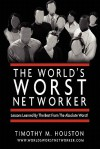 The World's Worst Networker/ Lessons Learned By The Best From The Absolute Worst! - Timothy M. Houston, Ivan R. Misner, Bob Burg, Susan RoAne, Michelle R. Donovan, Robyn Henderson