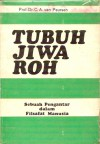 Tubuh, Jiwa, Roh: Sebuah Pengantar dalam Filsafat Manusia - Cornelis Anthonie van Peursen, K. Bertens