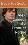 Alex. Cameos of a Frontier Rogue - Beverley Scott, Patrick Scott