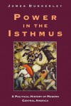 Power in the Isthmus - James Dunkerley