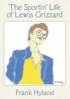 The Sportin' Life of Lewis Grizzard - Frank Hyland