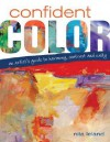 Confident Color: An Artist's Guide to Harmony, Contrast and Unity - Nita Leland