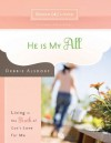 He Is My All: Living in the Truth of God's Love for Me (Design4living) - Debbie Alsdorf
