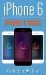 iPhone 6: iPhone 6 Guide (Apple Geek Book 2) - Nicholas Walker, Mary Moss