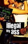 Illegal My Ass - Makeandoffer