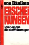 Erscheinungen, Phänomene, die die Welt erregen - Erich von Däniken, Wilhelm Roggersdorf