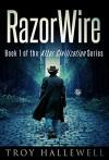 RazorWire: A Post Apocalyptic/Dystopian Western (RazorWire: After Civilization Book 1) - Troy Hallewell