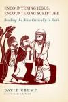 Encountering Jesus, Encountering Scripture: Reading the Bible Critically in Faith - David Crump
